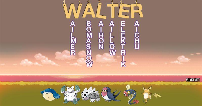 Los Pokémon de walter - Descubre cuales son los Pokémon de tu nombre
