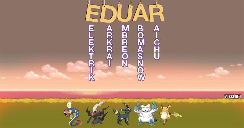 Los Pokémon de eduar - Descubre cuales son los Pokémon de tu nombre