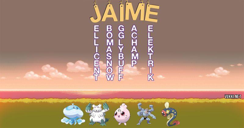 Los Pokémon de jaime - Descubre cuales son los Pokémon de tu nombre