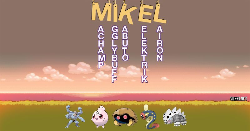 Los Pokémon de mikel - Descubre cuales son los Pokémon de tu nombre