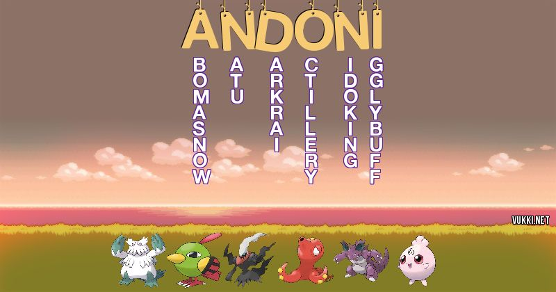 Los Pokémon de andoni - Descubre cuales son los Pokémon de tu nombre