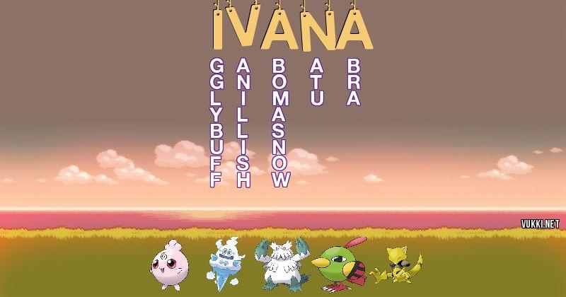 Los Pokémon de ivana - Descubre cuales son los Pokémon de tu nombre