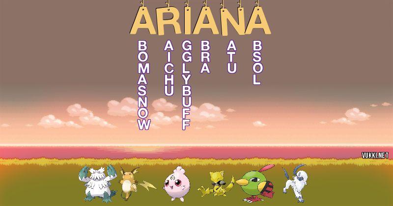 Los Pokémon de ariana - Descubre cuales son los Pokémon de tu nombre